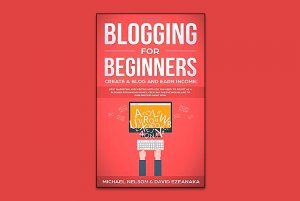 Blogging for Beginners Create a Blog and earn income book review